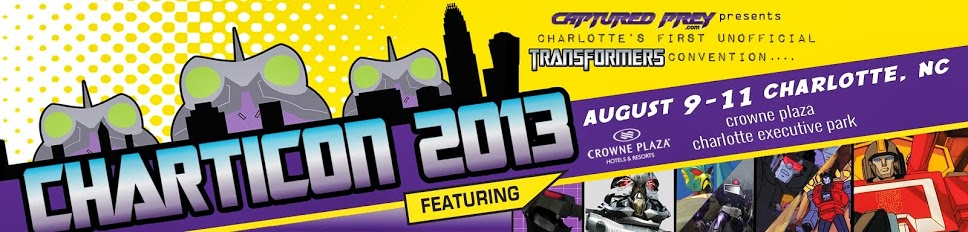 Re: Charticon 2013 - Charlotte, NC Transformers Convention!