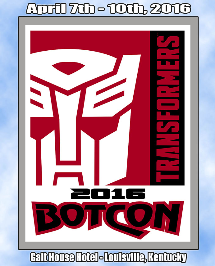 Transformers News: Botcon 2016 in Louisville, Kentucky April 7 - 10, 2016