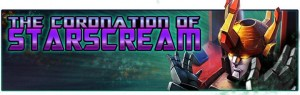 "Transformers: Legends ""The Coronation of Starscream"""