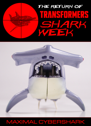 The Return of Transformers SHARK WEEK continues with Maximal Cybershark