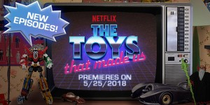 Transformers News: Netflix The Toys That Made Us Transformers and Other Episodes Releasing on May 25 #TTTMU