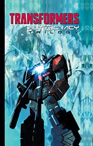 Transformers News: IDW Transformers: Autocracy Trilogy Collected TPB Online Listing