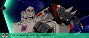 "Transformers News: Twincast / Podcast Episode #155 ""Pillarboxed"""