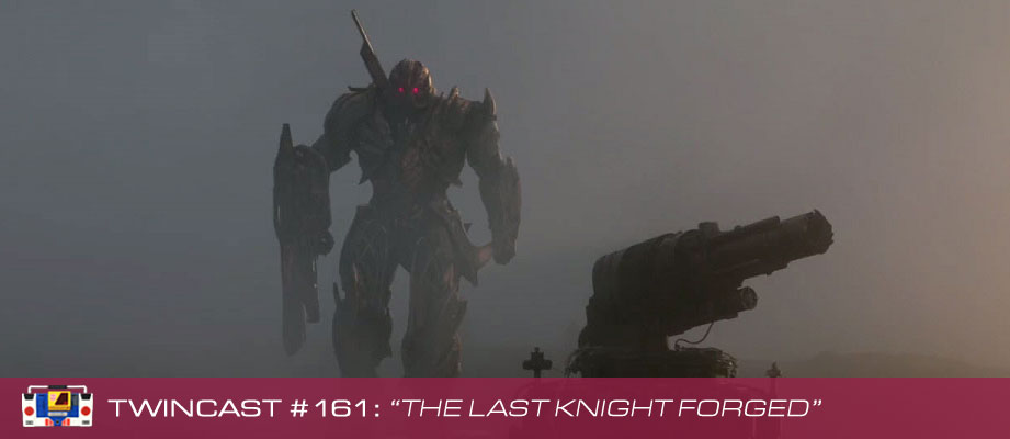 "Twincast / Podcast Episode #161 ""The Last Knight Forged"""