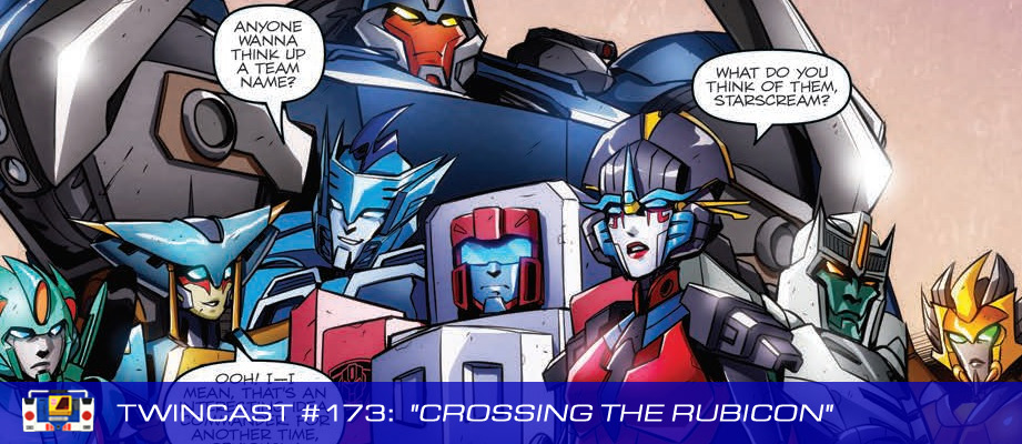 Transformers Podcast: Twincast / Podcast #173 - Crossing The Rubicon