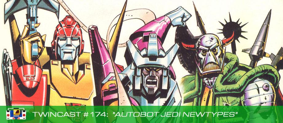 """Twincast / Podcast #174 """"Autobot Jedi Newtypes"""""""