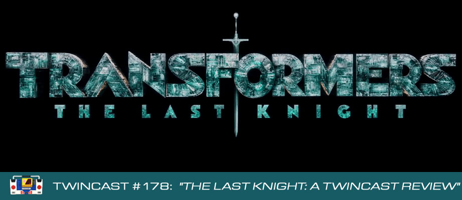 "Twincast / Podcast #178 ""The Last Knight: A Twincast Review"""
