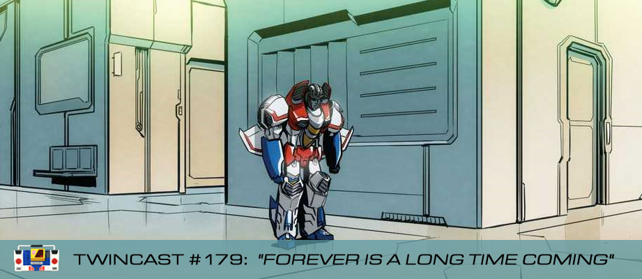 Transformers Podcast: Twincast / Podcast #179 - Forever Is a Long Time Coming
