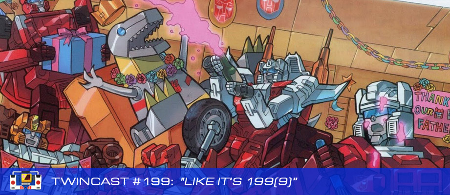 Transformers Podcast: Twincast / Podcast #199 - Like It's 199(9)