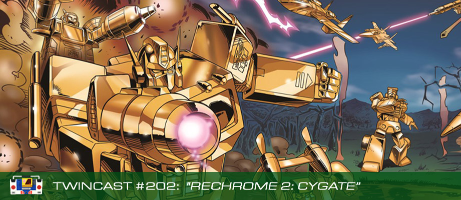 Transformers Podcast: Twincast / Podcast #202 - ReChrome2: CyGate