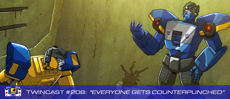Transformers Podcast: Twincast / Podcast #208 - Everyone Gets Counterpunched