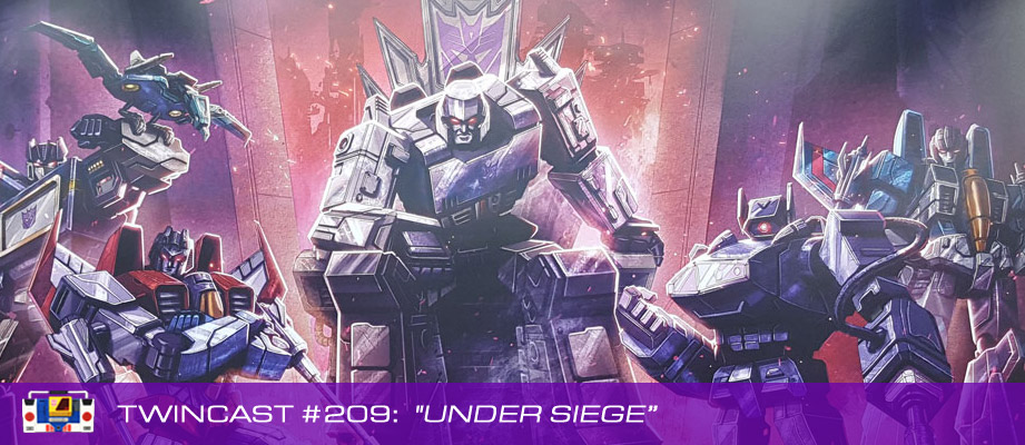 Transformers Podcast: Twincast / Podcast #209 - Under Siege