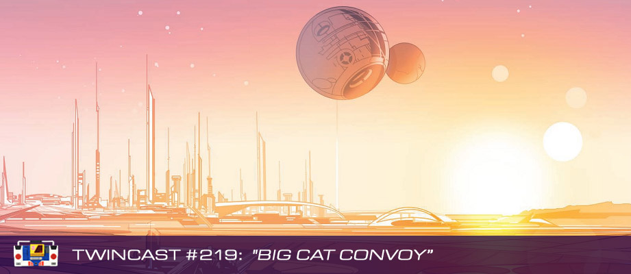 "Twincast / Podcast Episode #219 ""Big Cat Convoy"""