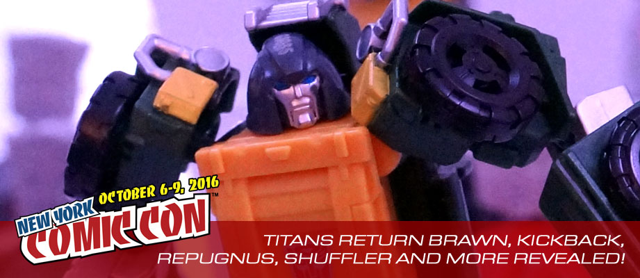 NYCC 2016 Gallery: Titans Return Brawn, Kickback, Voyager Optimus Prime, Titan Masters Repugnus, Shuffler and more
