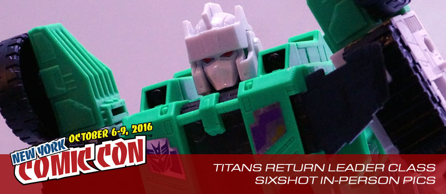 NYCC 2016 Gallery: Titans Return Leader Class Sixshot