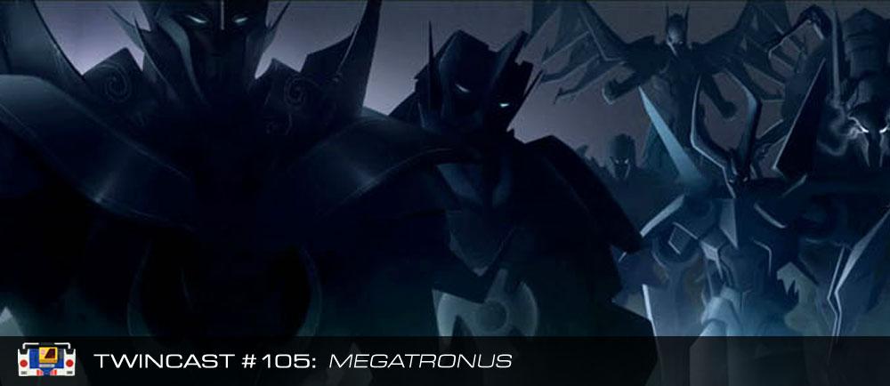 Transformers Podcast: Twincast / Podcast #105 - Megatronus