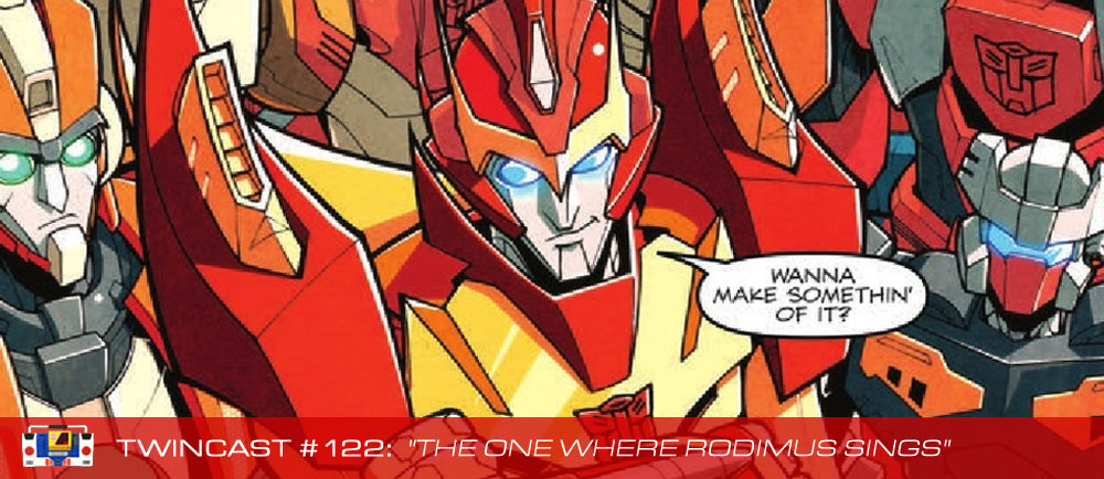 "Twincast / Podcast Episode #122 ""The One Where Rodimus Sings"""