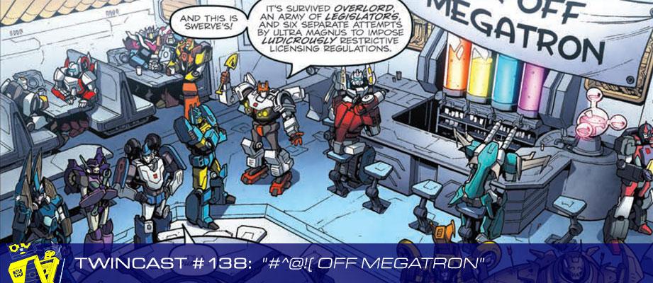 """Twincast / Podcast Episode #138 """"#^@!( Off Megatron"""""""