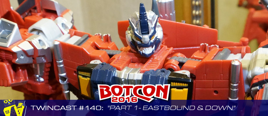 """Twincast / Podcast Episode #140 """"Botcon 2016 Part 1: Eastbound and Down"""""""