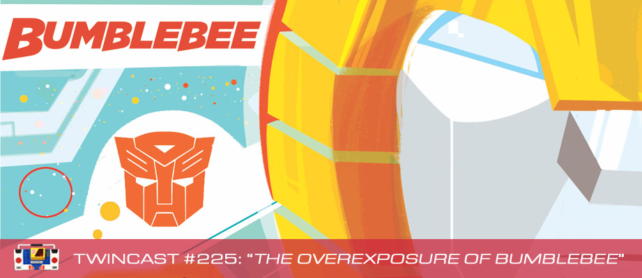 Transformers Podcast: Twincast / Podcast #225 - The Overexposure of Bumblebee