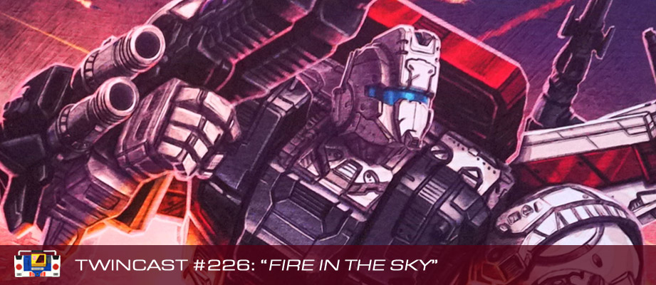 Transformers Podcast: Twincast / Podcast #226 - Fire in the Sky