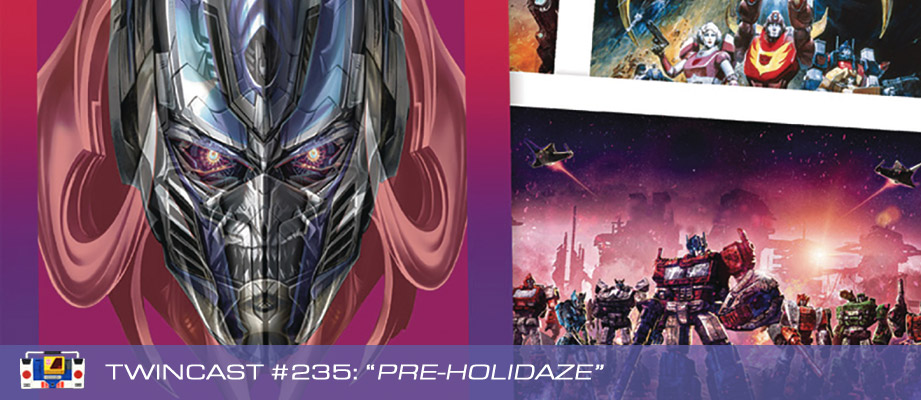 Transformers Podcast: Twincast / Podcast #235 - Pre-Holidaze