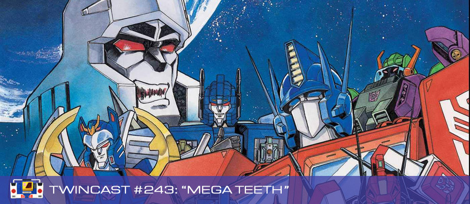 Transformers Podcast: Twincast / Podcast #243 - Mega Teeth