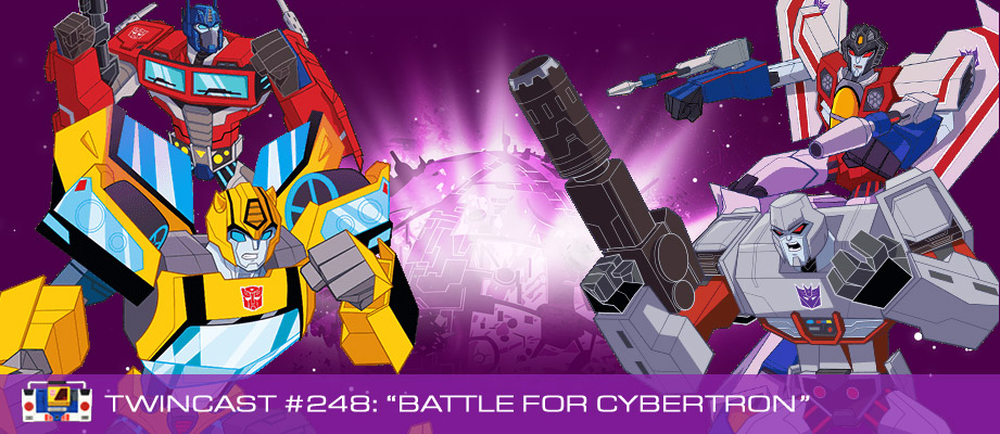 "Twincast / Podcast Episode #248 ""Battle for Cybertron"""