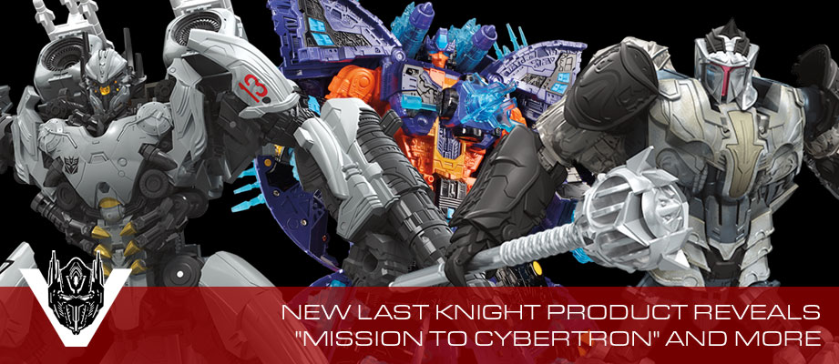 New Transformers Last Knight Products Revealed: Mission to Cybertron, Leader Dragonstorm, Voyager Nitro and Retailer Exclusives