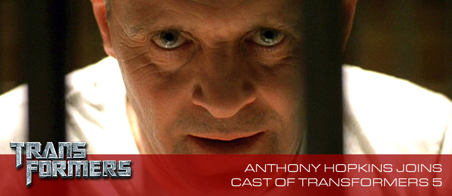 Anthony Hopkins joins the cast of Transformers 5: The Last Knight