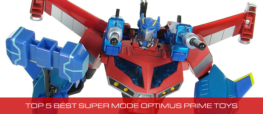 Top 5 Best Optimus Prime Super Mode Transformers Toys