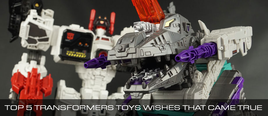 Top 5 Transformers Toys Wishes That Came True
